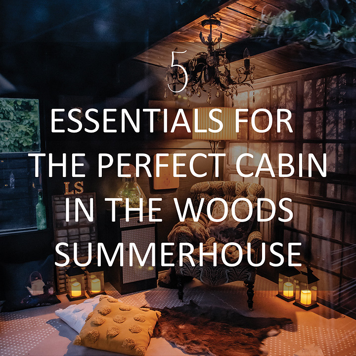 5-ESSENTIALS-cabin-in-woods-summerhouse-perfect