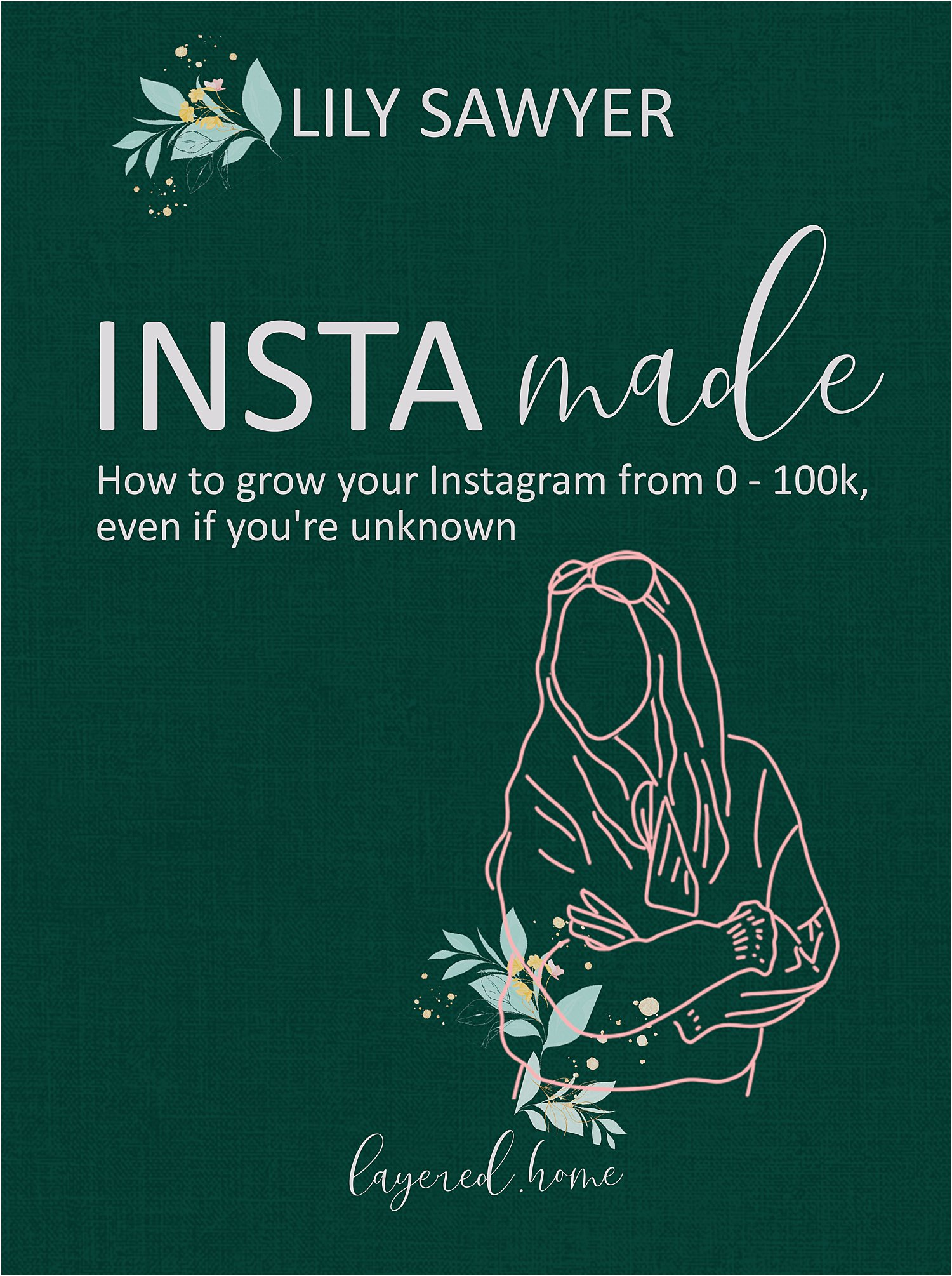 how-to-grow-instagram-frm-0-100k-even-if-youre-unknown-lily-sawyer-book-insta-made